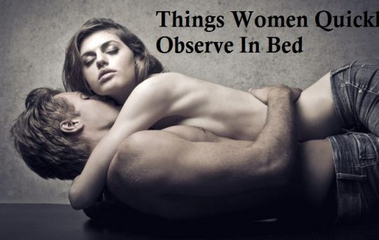 Things Women Quickly Observe Bed